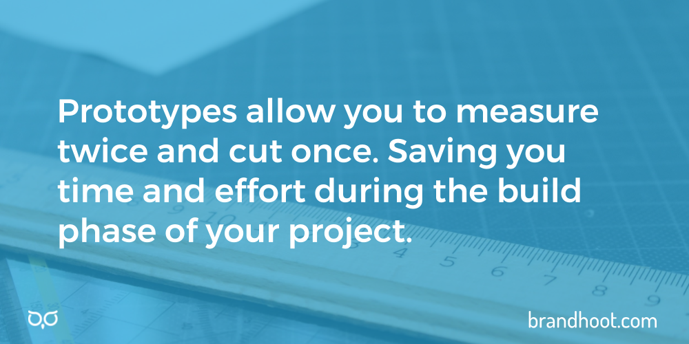 Create a prototype of your website to save money during the build phase.